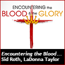 Encountering the Blood and the Glory