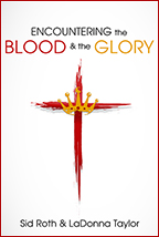 Encountering the Blood & the Glory (Book, Music CD & CD) by Sid Roth & LaDonna Taylor; Code: 3084