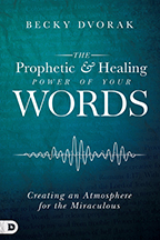 The Prophetic & Healing Power of Your Words and Speaking Miracles (Book & 3-CD Set) by Becky Dvorak; Code: 9585