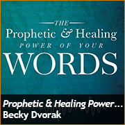 The Prophetic & Healing Power of Your Words