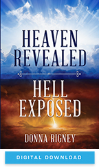 Heaven Revealed, Hell Exposed & Heaven's Best Now (Digital Download only) by Donna Rigney; Code: 9667D