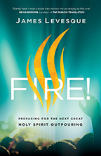 Fire & Equipping You for an End Time Outpouring (Book, 3-CD/Audio Series & Guide) by James Levesque; Code: 9678