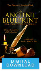 Ancient Blueprint for the Supernatural & The Lost Teachings of the Apostles (Digital Download) by Drs. Dennis & Jennifer Clark; Code: 9691D
