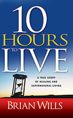 Ten Hours to Live & Receiving Your Healing (Book, 3-CD/Audio Series & Scripture Card) by Brian Wills; Code: 9744