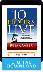 Ten Hours to Live & Receiving Your Healing (Digital Download) by Brian Wills; Code: 9744D