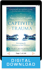 Supernatural Freedom from the Captivity of Trauma (Digital Download) by Dr. Mike Hutchings; Code: 9746D