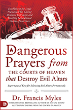 Dangerous Prayers from the Courts of Heaven & Destroying Evil Altars (Book & 3-CD/Audio Series) by Dr. Francis Myles; Code: 9765